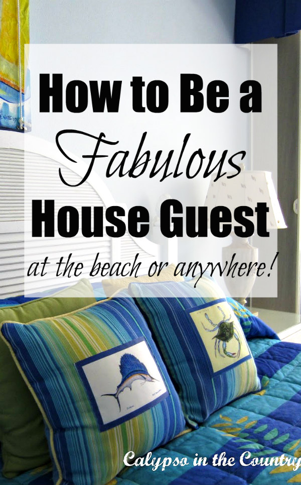 How to Be a Fabulous House Guest at the Beach or anywhere!
