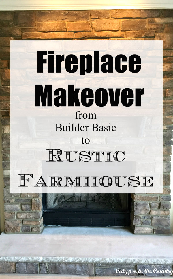 Fireplace Makeover from Builder Basic to Rustic Farmhouse Style