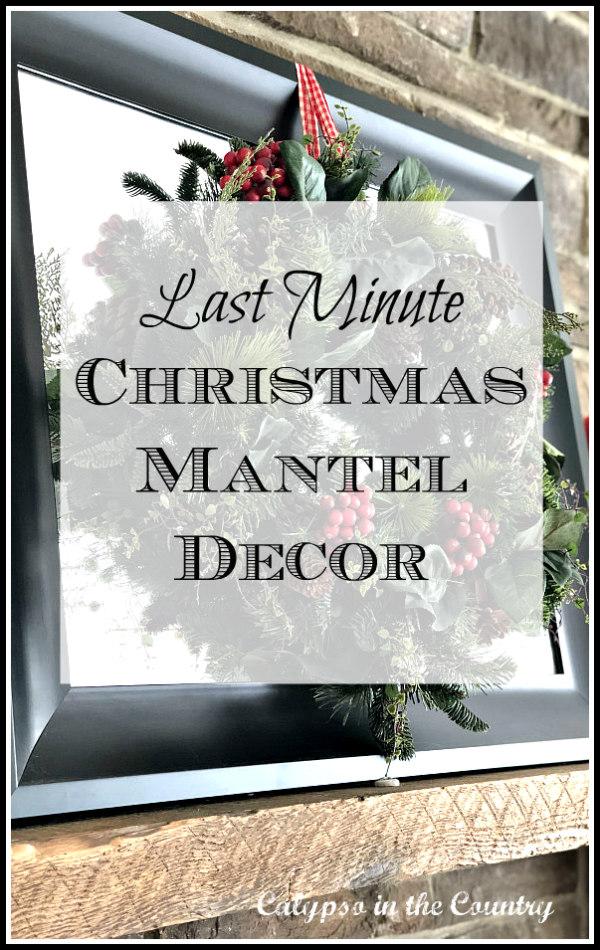 Last Minute Christmas Mantel Decor