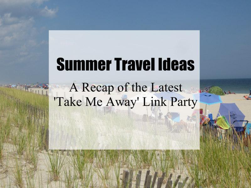 Summer Travel Ideas – Take Me Away Recap (May)
