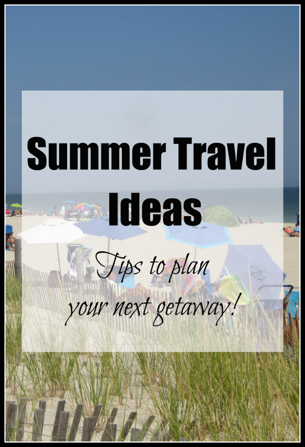 Summer Travel Ideas and Tips