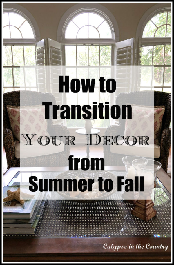 How to transition your decor from summer to fall. Tips and examples of end of summer-early fall decorating. #endofsummer #summertofall #decoratingideas