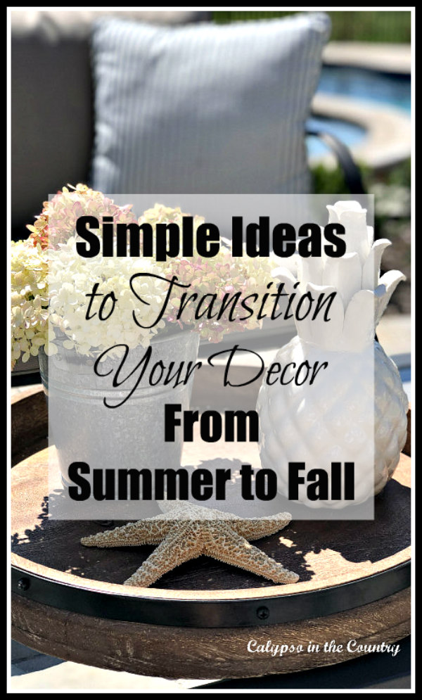 Transition Your Decor from Summer to Fall - End of season ideas for your home. #endofsummer #falldecor #latesummerdecor