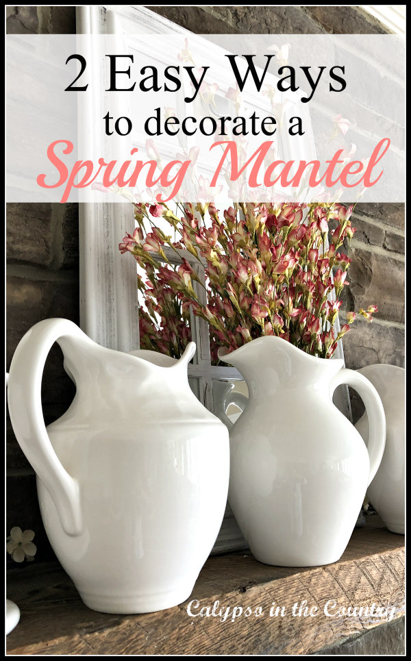 White pitchers on mantel - 2 easy ways to decorate your mantel for spring