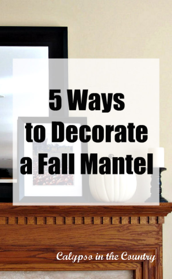 5 Ways of Decorating a Fall Mantel