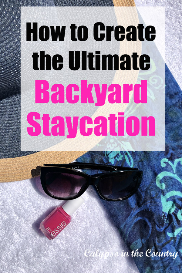How to Create the Ultimate Backyard Staycation this summer