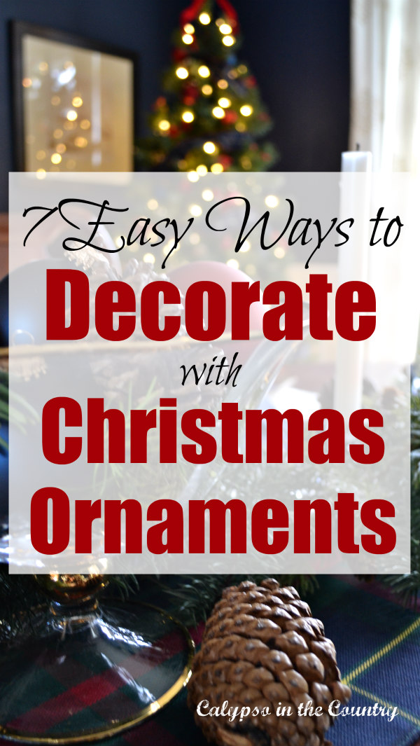 7 Easy Ways to Decorate with Christmas Ornaments