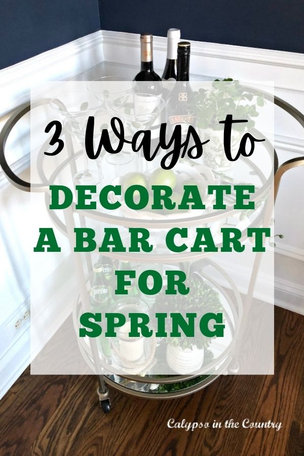3 Ways to Decorate a Bar Cart for Spring