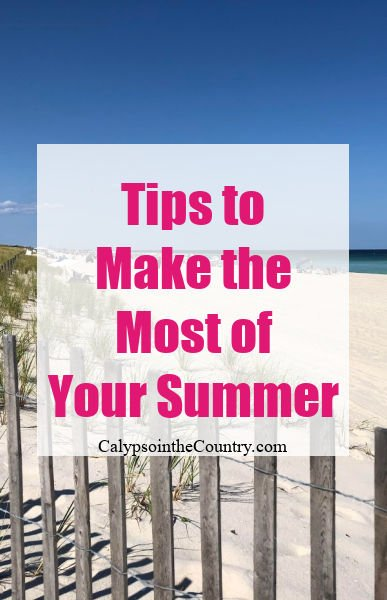 Tips to Make the Most of Your Summer